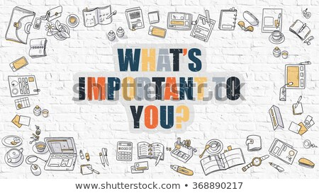 What is Important to You Concept. Multicolor on White Brickwall. Stock photo © tashatuvango