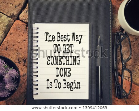 The best way to get something done is to begin Stock photo © maxmitzu