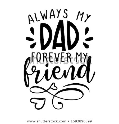 Always my Dad, forever my friend -  Funny hand drawn calligraphy text.  Stock photo © Zsuskaa