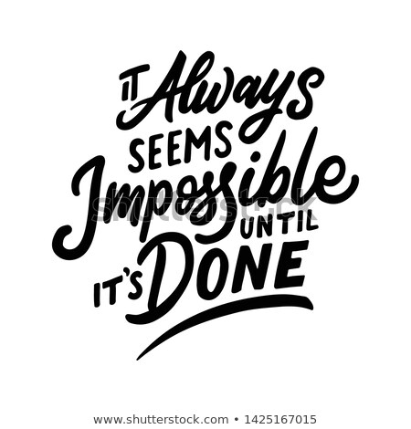 Always seems impossible until it is done Stock photo © maxmitzu
