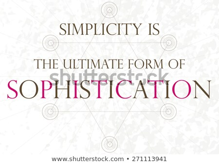 simplicity is the ultimate sophistication stock photo © ivelin