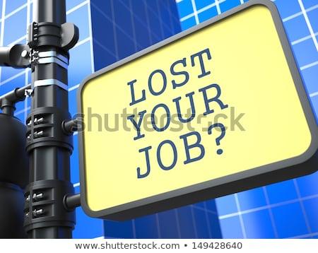 Business Concept. Lost Your Job? Roadsign. Stock photo © tashatuvango
