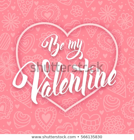 Be my Valentine. Original hand lettering. Typography design for romantic cards Stock photo © natali_brill