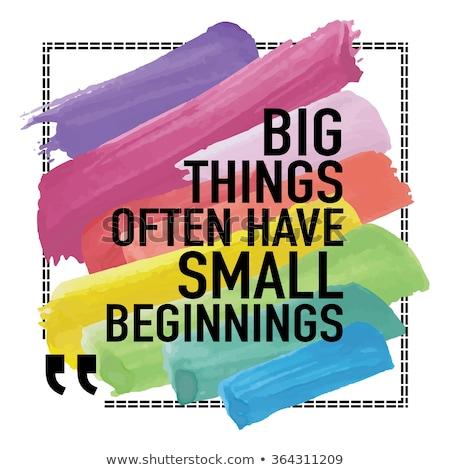Nagy dolgok kicsi kezdetek motivációs idézet Stock fotó © ivelin