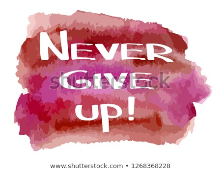 Hand made lettering phrase Never Give Up on watercolor imitation Stock photo © ColorHaze