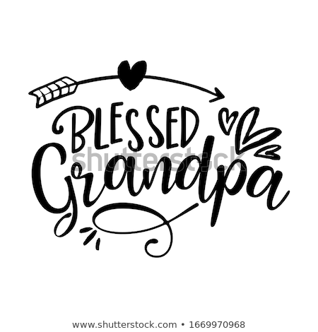 Blessed Grandpa / papa - funny vector quotes Stock photo © Zsuskaa