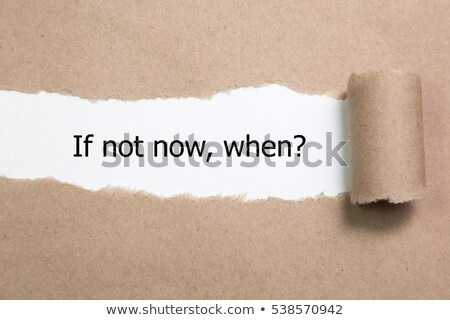 if not now when torn paper stock photo © ivelin