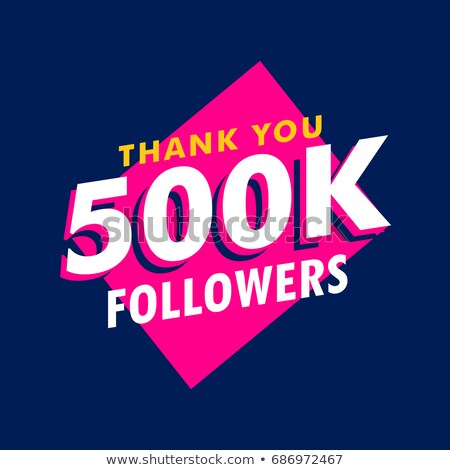 500k followers thank you message in funky style Stock photo © SArts