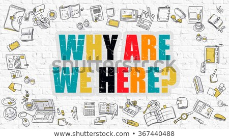 why are we here concept multicolor on white brickwall stock photo © tashatuvango