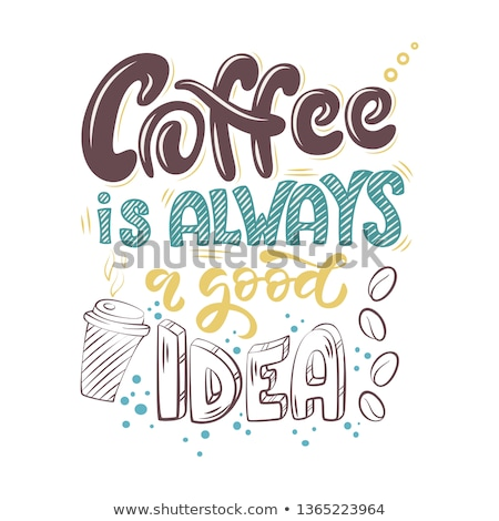Poster. Coffee is always a good idea stock photo © Vanzyst