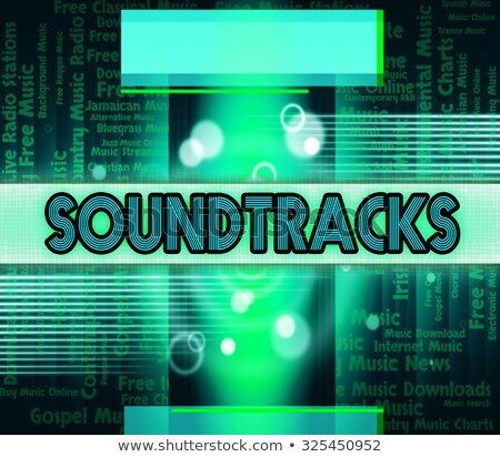 Soundtracks Music Indicates Motion Picture And Accompanying Stock photo © stuartmiles
