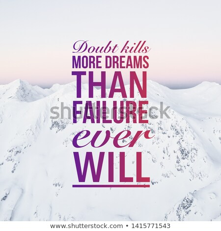 Doubt kills more dreams than failure ever will Stock photo © ivelin