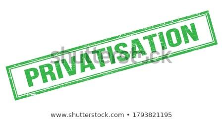 PRIVATISATION Stock photo © chrisdorney