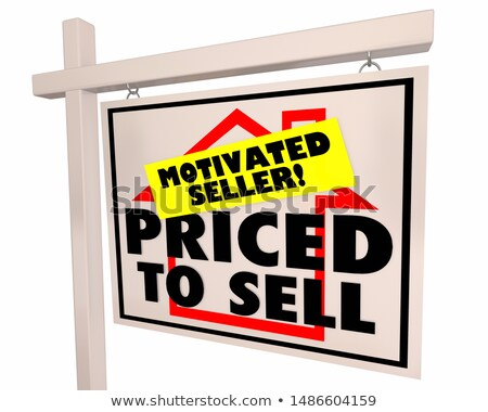 Priced to Sell Motivated Seller Home for Sale Sign 3d Illustration Stock photo © iqoncept