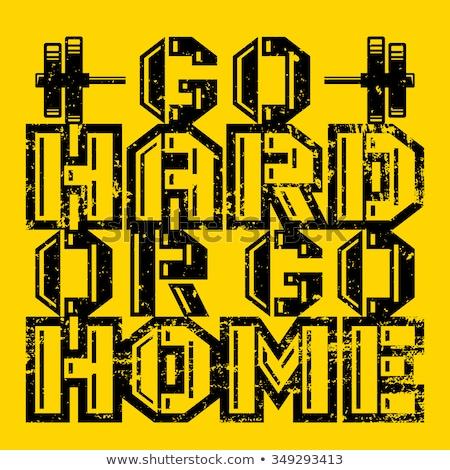 Go Hard Or Go Home Stock photo © MilanMarkovic78