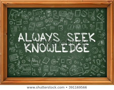 Always Seek Knowledge - Hand Drawn on Green Chalkboard. Stock photo © tashatuvango