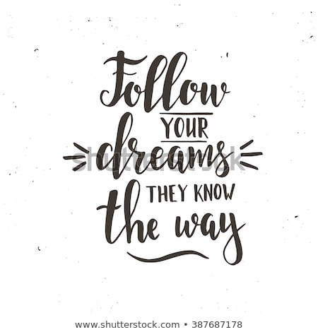 Follow your dreams, they know the way Stock photo © Zsuskaa