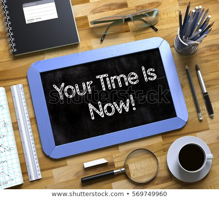 your time is now   text on small chalkboard 3d stock photo © tashatuvango
