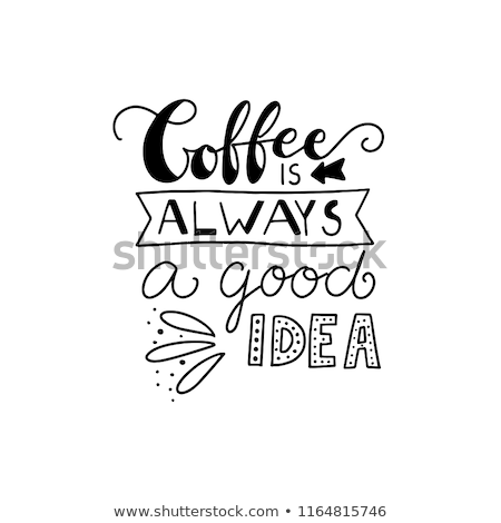 Modern poster. Coffee is always a good idea Stock photo © Vanzyst