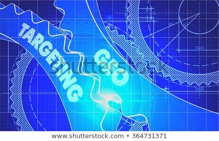 Geo Targeting Concept. Blueprint of Gears. Stock photo © tashatuvango