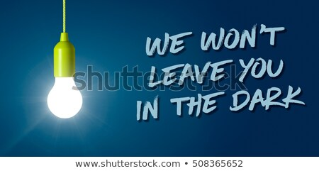 Glowing light bulb - We will not leave you in the dark Stock photo © Zerbor