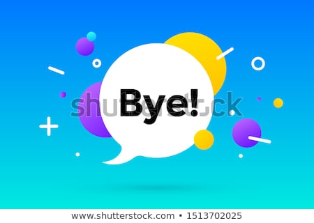 Bye. Banner, speech bubble, poster and sticker concept Stock photo © FoxysGraphic