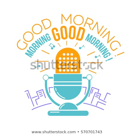 microphone  for the radio  Good morning  Stock photo © Olena