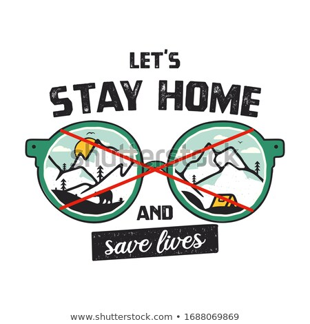 Stock photo: Let's Stay Home and Save Lives illustration concept coronavirus Covid-19 with glasses and mountains