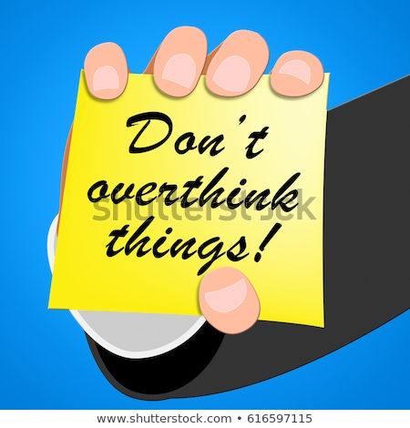 Stop Overthinking Indicates Too Much And Consider Stock photo © stuartmiles