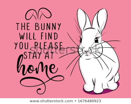 the bunny will find you please stay at home stock photo © zsuskaa