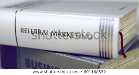 referral marketing   business book title 3d stock photo © tashatuvango