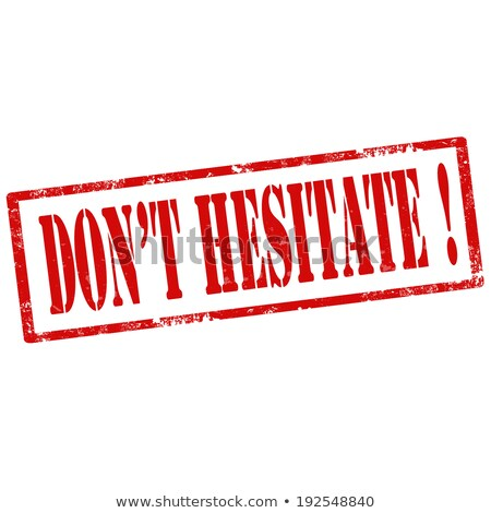 Don't Hesitate-stamp Stock photo © carmen2011