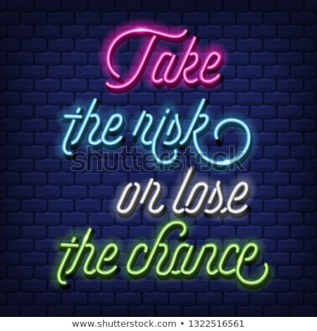 'Take the risk, or lose the chance' Neon Text Vector  Stock photo © balasoiu