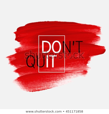 Don't Quit Stock photo © Bratovanov