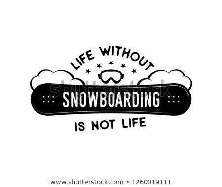 Snowboard design, winter logo. Life without Snowboarding is not life quote. For mountains adventurer Stock photo © JeksonGraphics