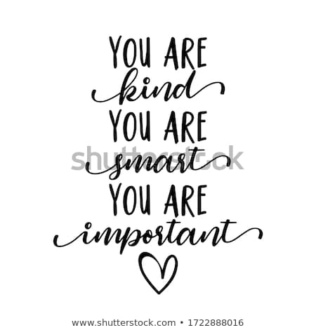 You are kind, you are smart, you are important Stock photo © Zsuskaa