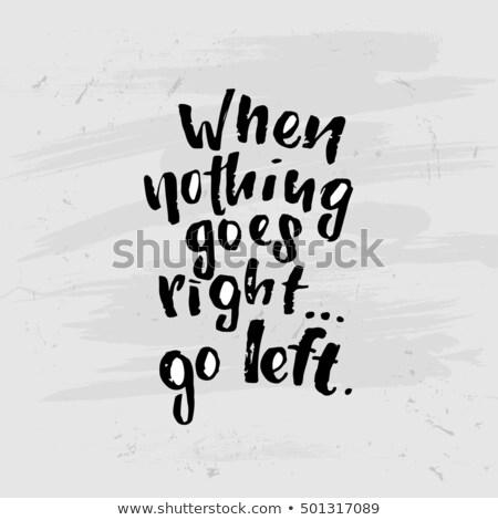 When nothing goes right, go left Stock photo © maxmitzu