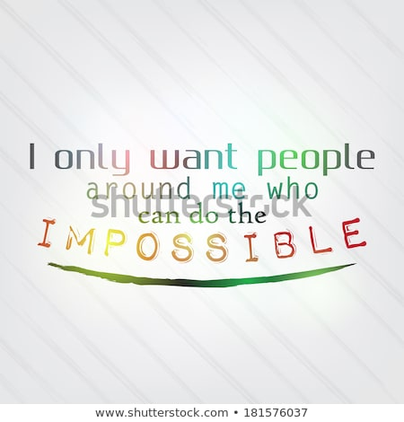 I only want people around me who can do the impossible stock photo © maxmitzu