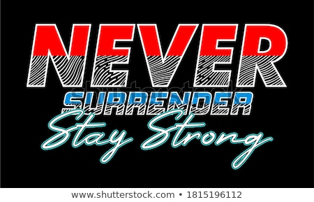 never surrender Stock photo © adrenalina