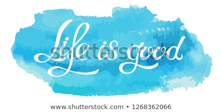 Hand made lettering phrase Life is good on watercolor imitation  Stock photo © ColorHaze