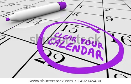 Clear Your Calendar Schedule Cancel Appointments Meetings 3d Illustration Stock photo © iqoncept