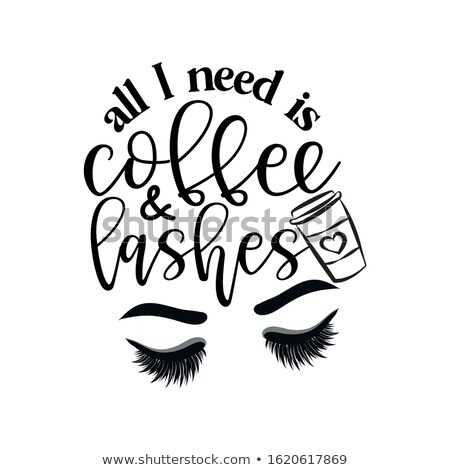 All I need is coffee and lashes - Vector eps poster Stock photo © Zsuskaa