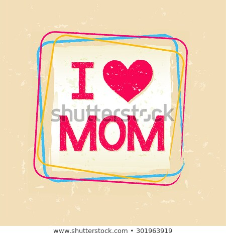 I love you Mom in frame over old paper background Stock photo © marinini