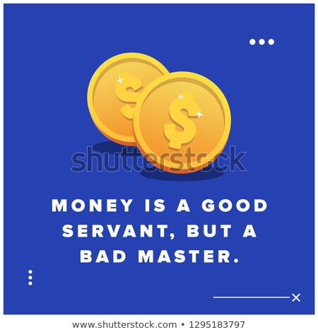 Money Is A Good Servant But A Bad Master Stock photo © ivelin