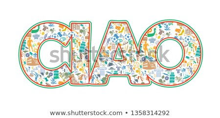 Ciao' - both hello and bye in Italian with symbol elements Stock photo © doomko