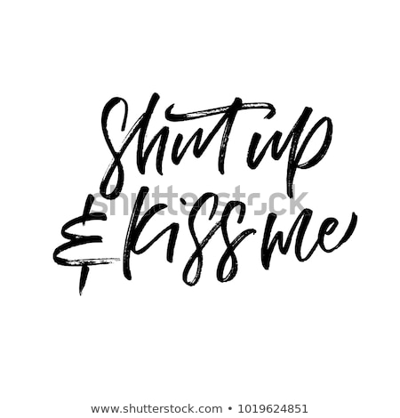 Shut up and kiss me - Love Day typography. Stock photo © Zsuskaa