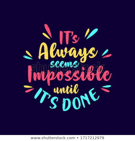 It always seems impossible until it is done Stock photo © maxmitzu
