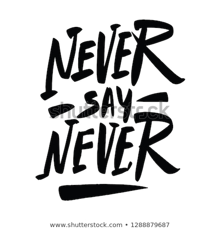 Never say never, quote,  Stock photo © elenapro