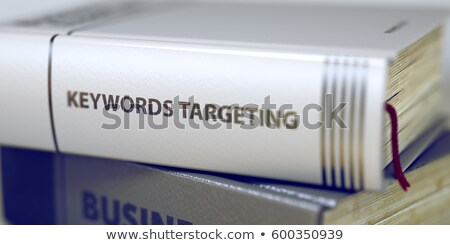 Keywords Targeting. Book Title on the Spine. 3D. Stock photo © tashatuvango