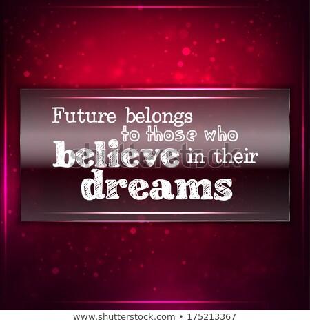 Future belongs to those who believe in their deams Stock photo © maxmitzu